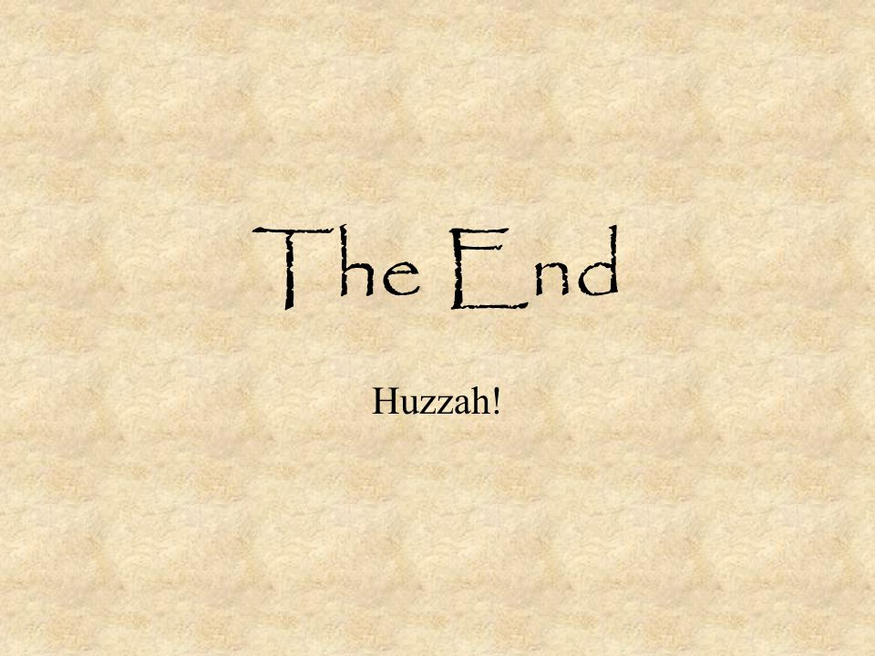 The End Huzzah!