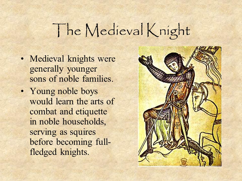 The Medieval Knight Medieval knights were generally younger sons of noble families.