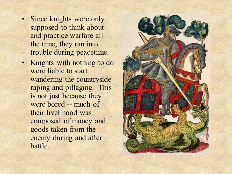 Since knights were only supposed to think about and practice warfare all the time, they ran into trouble during peacetime.