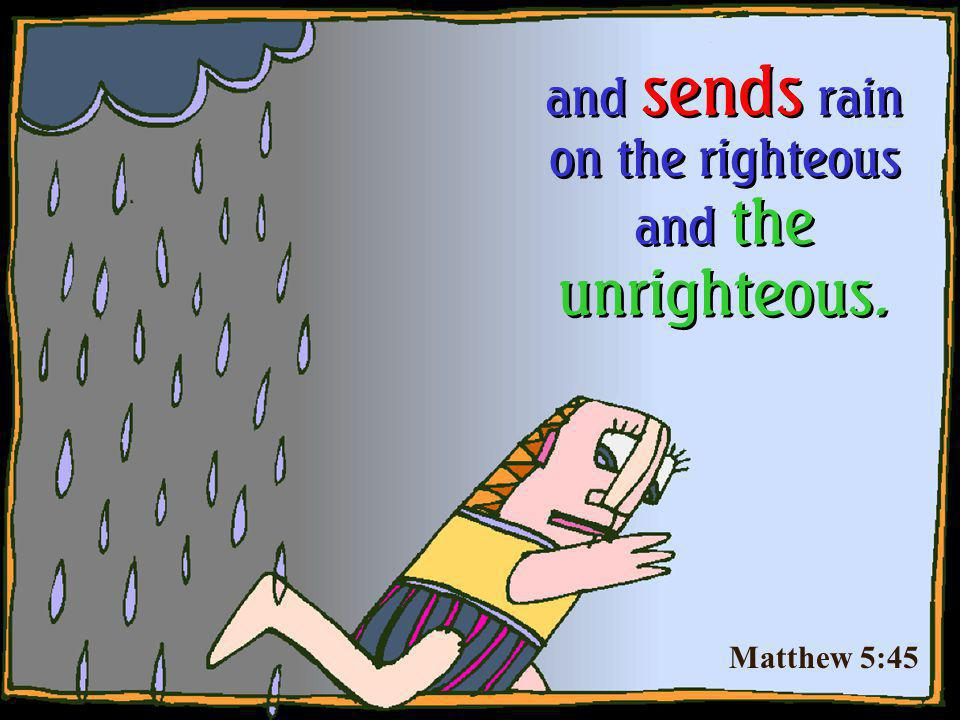 and sends rain on the righteous and the unrighteous.