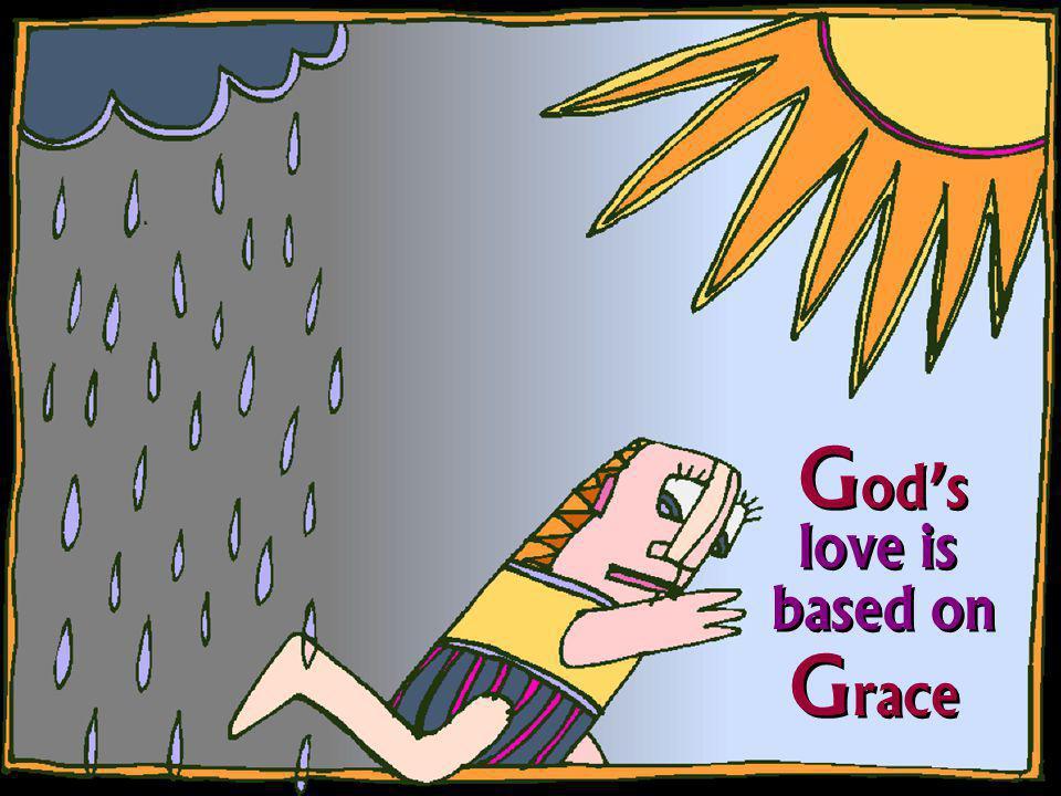 God's love is based on Grace