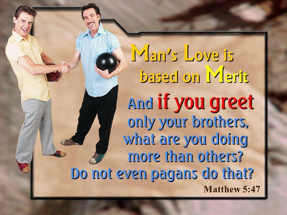 Man's Love is based on Merit