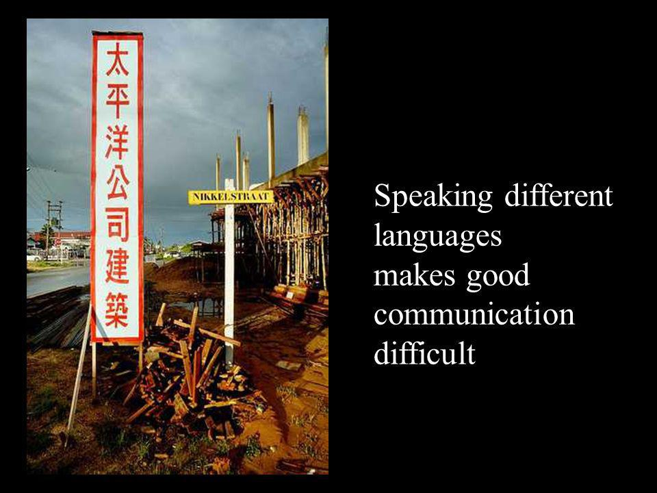 Speaking different languages makes good communication difficult