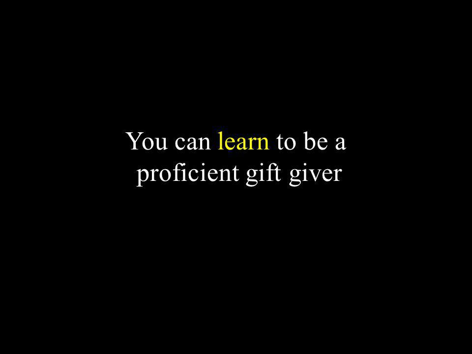 You can learn to be a proficient gift giver