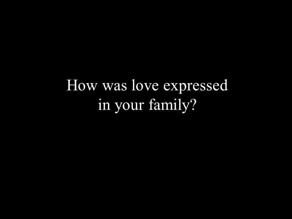 How was love expressed in your family