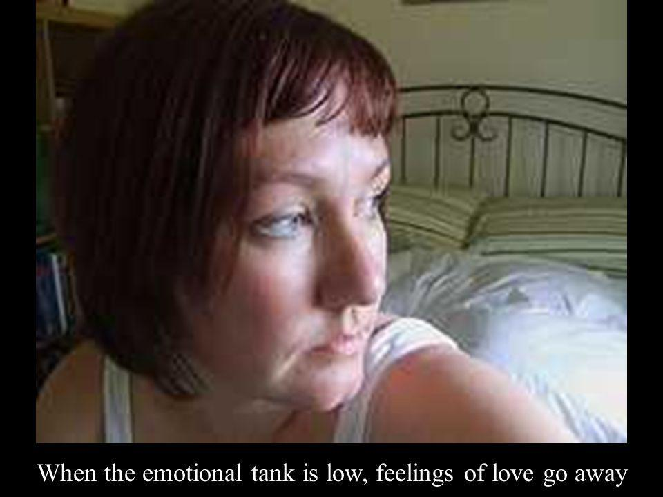 When the emotional tank is low, feelings of love go away