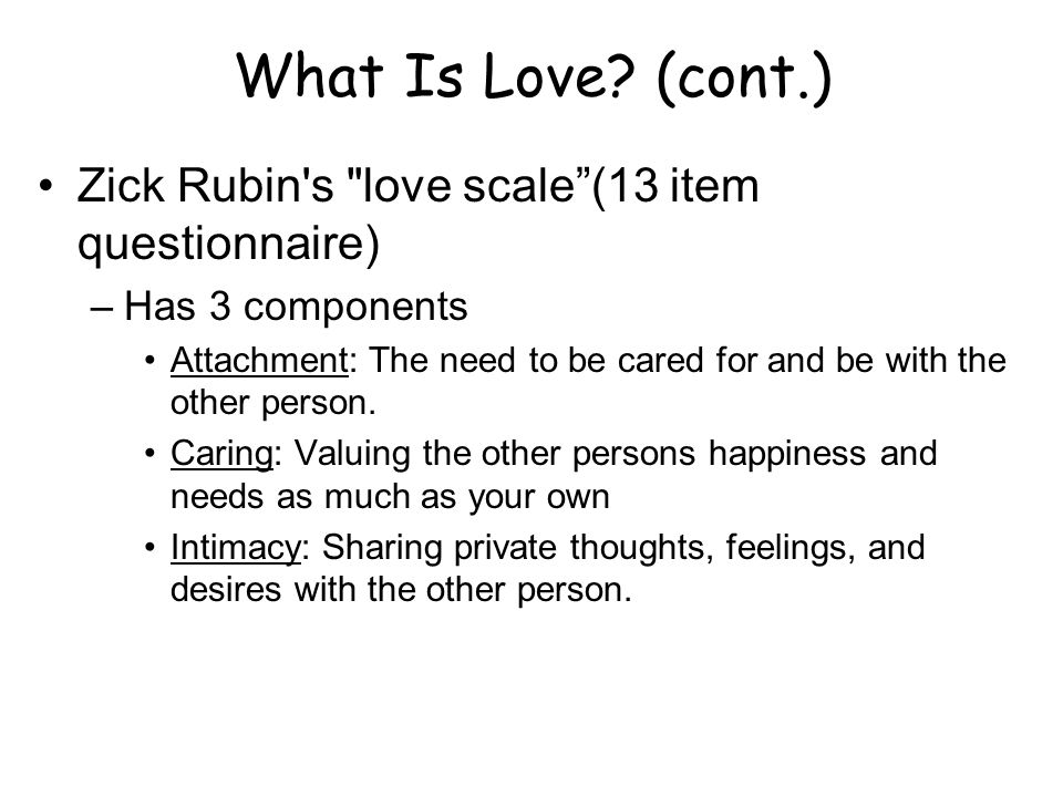 What Is Love (cont.) Zick Rubin s love scale (13 item questionnaire)