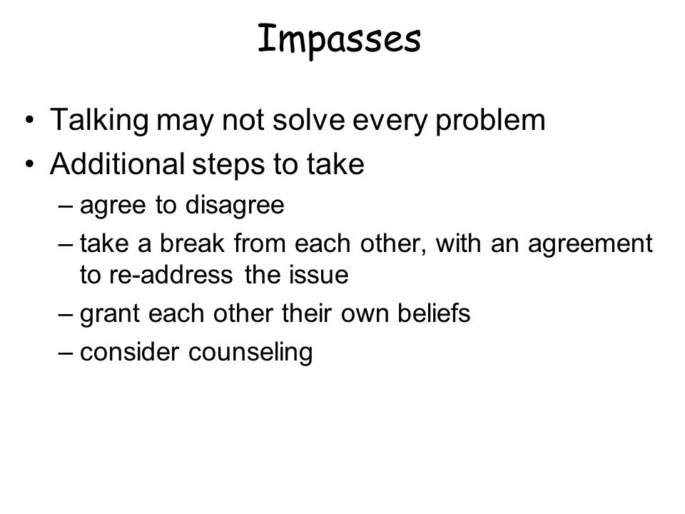 Impasses Talking may not solve every problem Additional steps to take