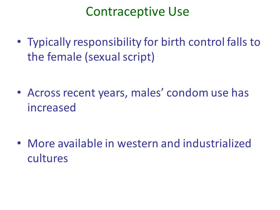 Contraceptive Use Typically responsibility for birth control falls to the female (sexual script)
