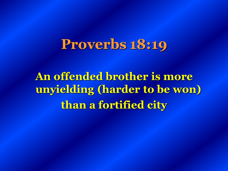 An offended brother is more unyielding (harder to be won)