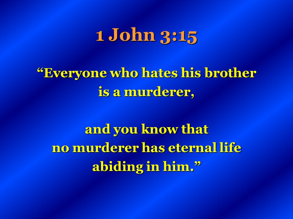 Everyone who hates his brother no murderer has eternal life