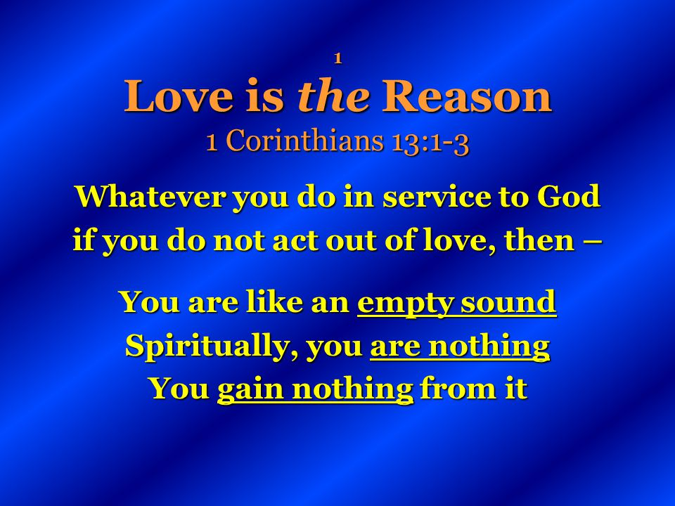 1 Love is the Reason 1 Corinthians 13:1-3