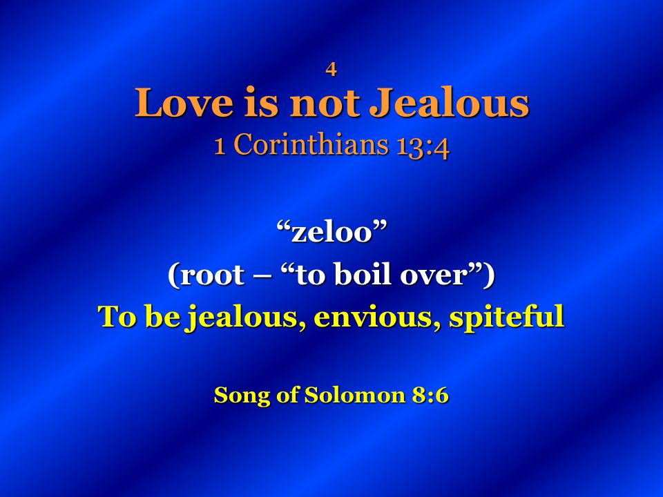 4 Love is not Jealous 1 Corinthians 13:4