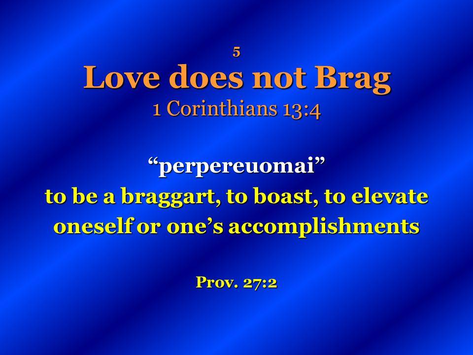 5 Love does not Brag 1 Corinthians 13:4