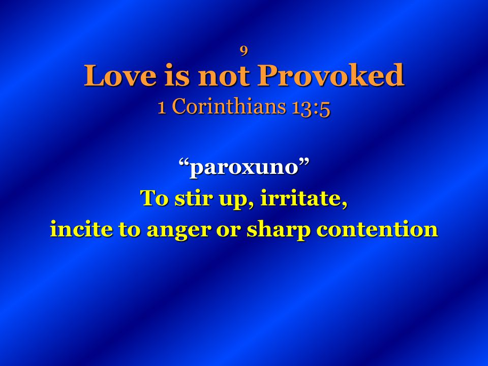 9 Love is not Provoked 1 Corinthians 13:5