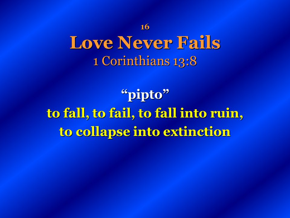 16 Love Never Fails 1 Corinthians 13:8