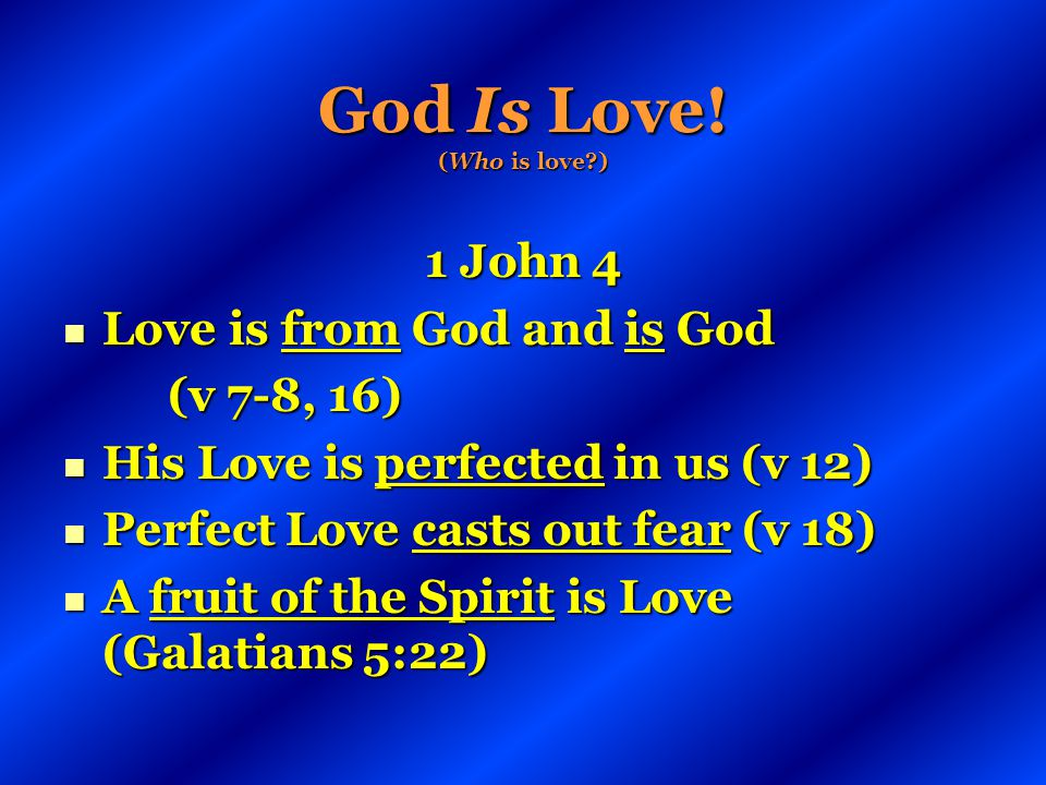 God Is Love! (Who is love )