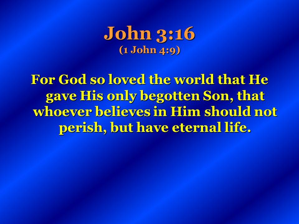 John 3:16 (1 John 4:9)