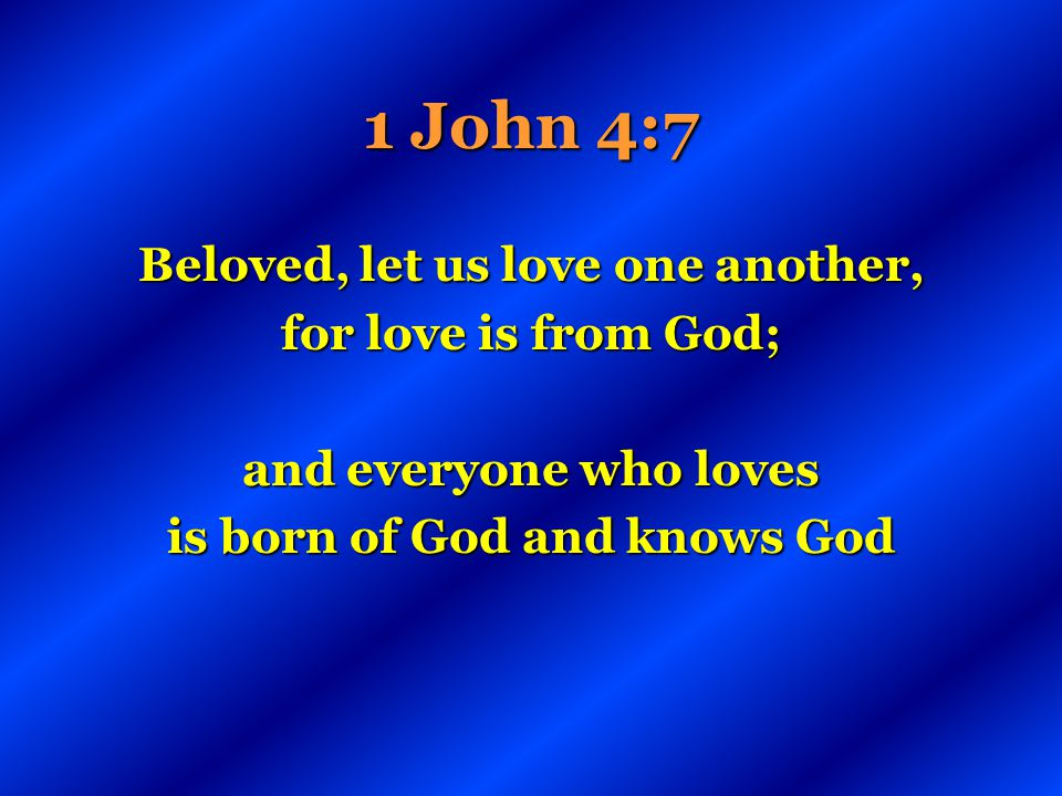 Beloved, let us love one another, is born of God and knows God