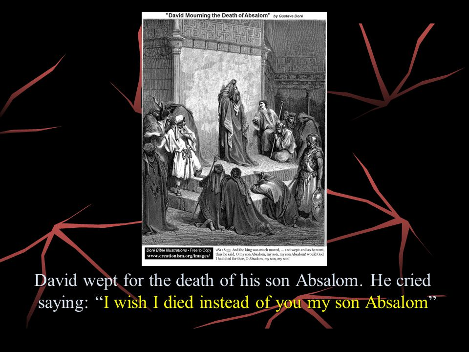 David wept for the death of his son Absalom