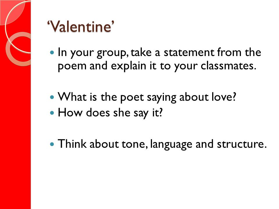 'Valentine' In your group, take a statement from the poem and explain it to your classmates. What is the poet saying about love