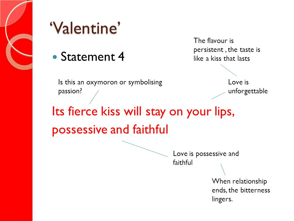 'Valentine' Statement 4 Its fierce kiss will stay on your lips,