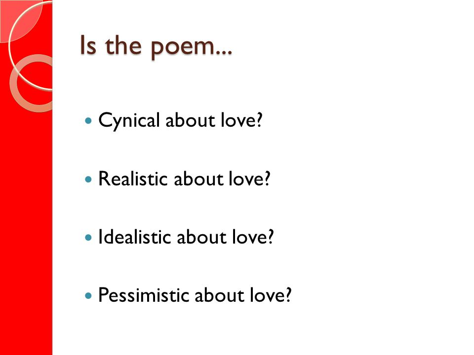 Is the poem... Cynical about love Realistic about love