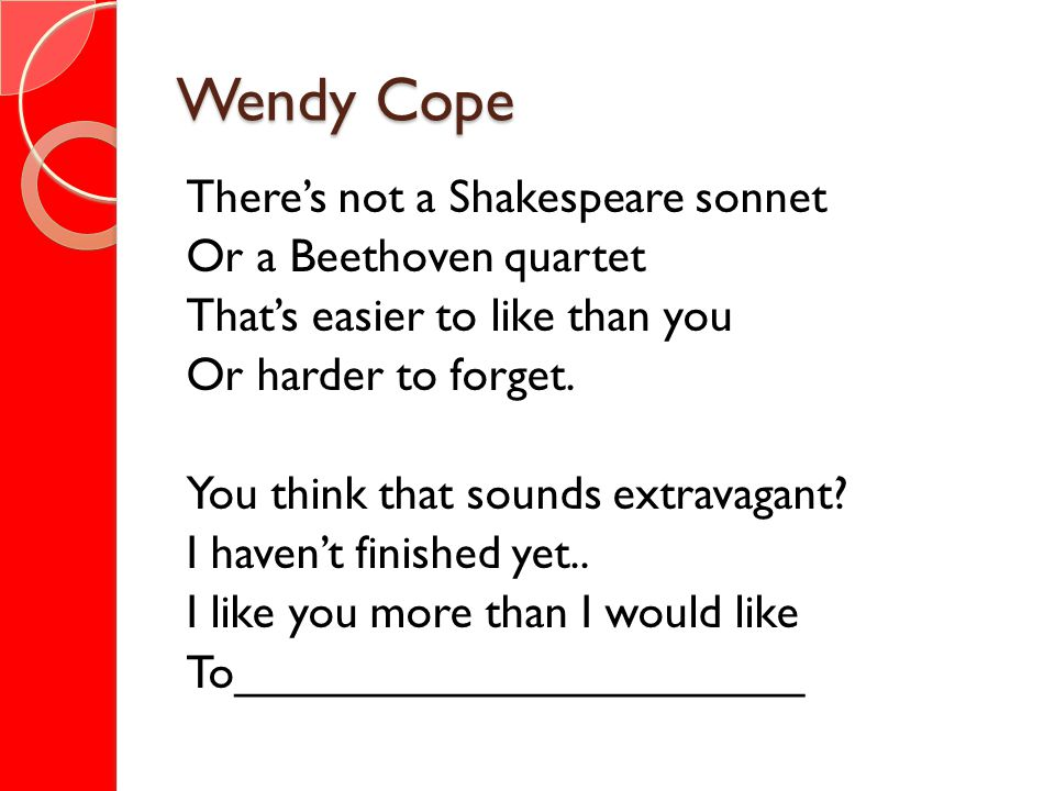 Wendy Cope There's not a Shakespeare sonnet Or a Beethoven quartet