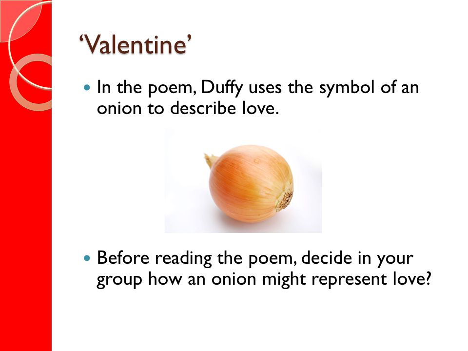 'Valentine' In the poem, Duffy uses the symbol of an onion to describe love.