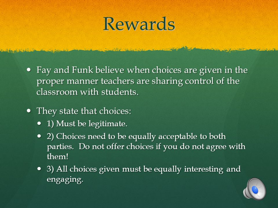 Rewards Fay and Funk believe when choices are given in the proper manner teachers are sharing control of the classroom with students.