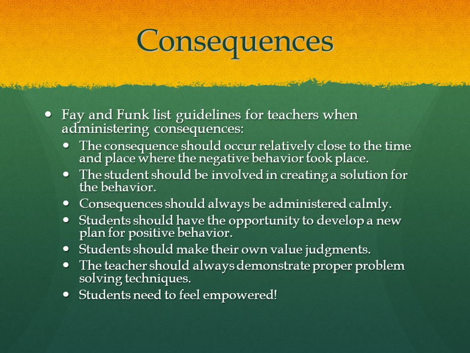 Consequences Fay and Funk list guidelines for teachers when administering consequences: