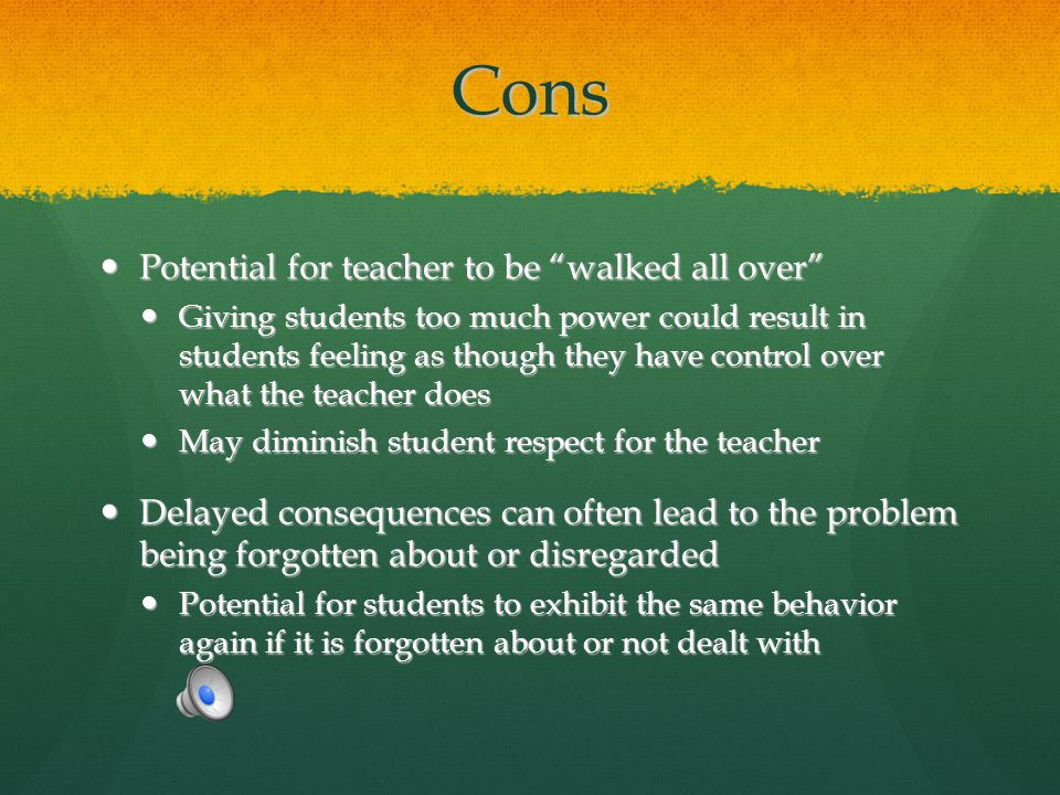 Cons Potential for teacher to be walked all over