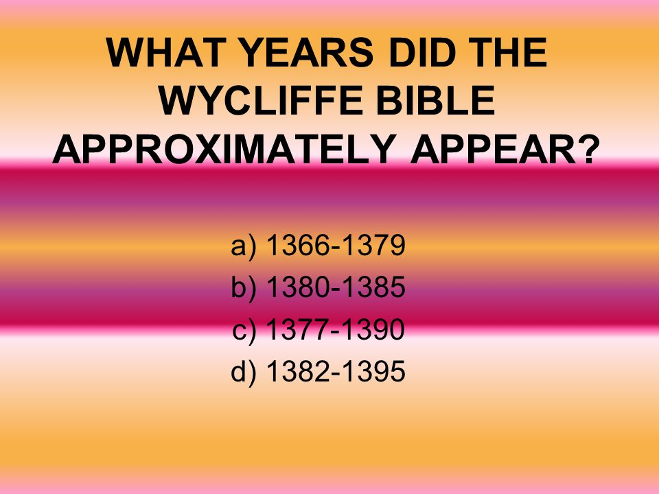 WHAT YEARS DID THE WYCLIFFE BIBLE APPROXIMATELY APPEAR