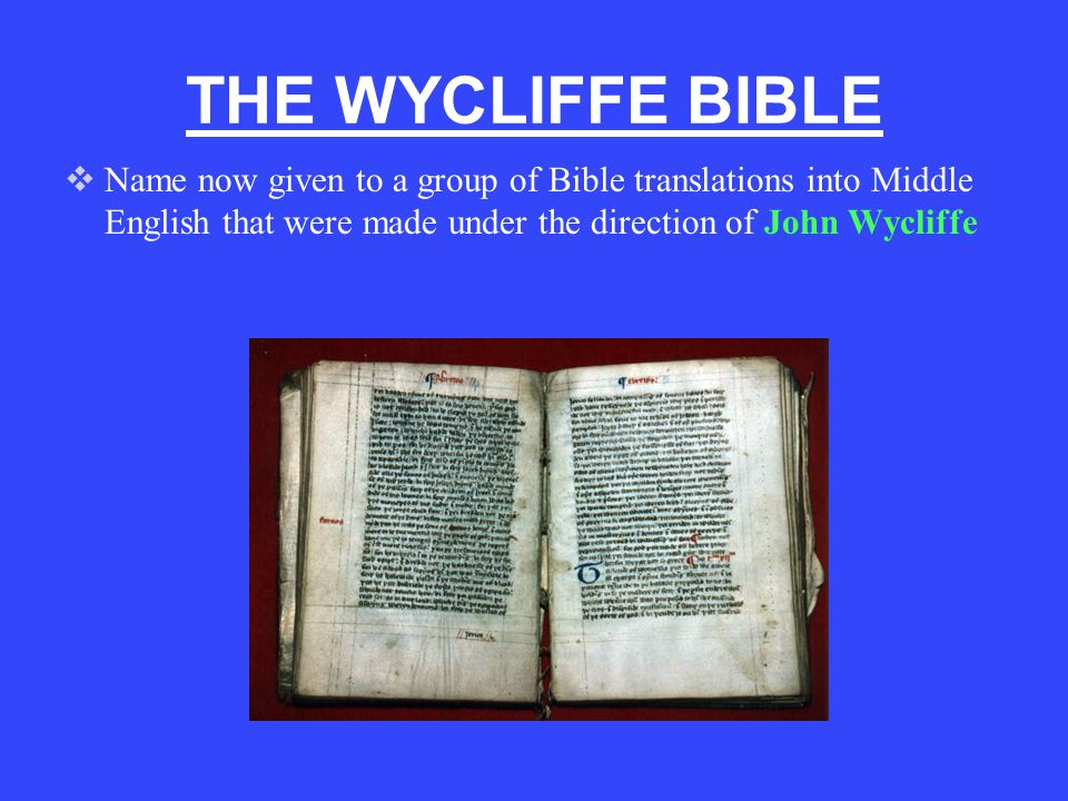 THE WYCLIFFE BIBLE Name now given to a group of Bible translations into Middle English that were made under the direction of John Wycliffe.