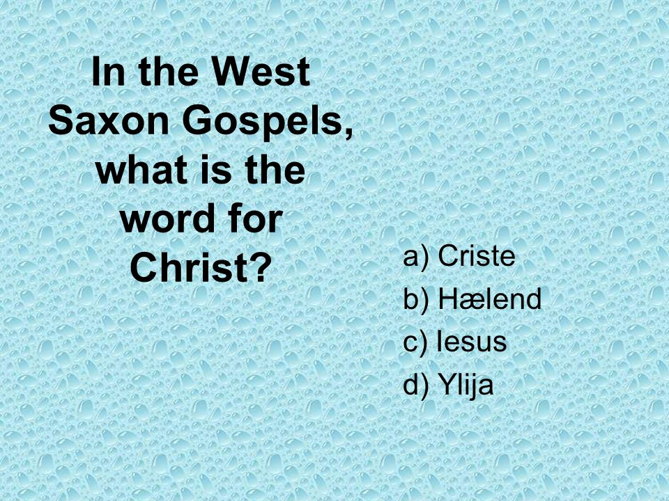 In the West Saxon Gospels, what is the word for Christ