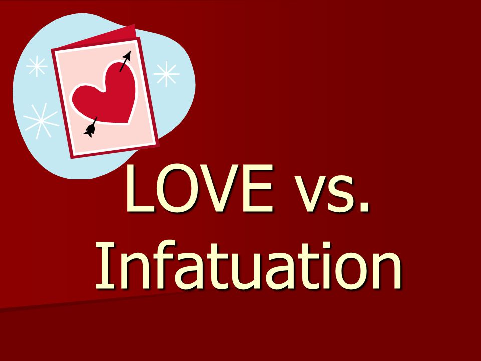 understanding love and infatuation