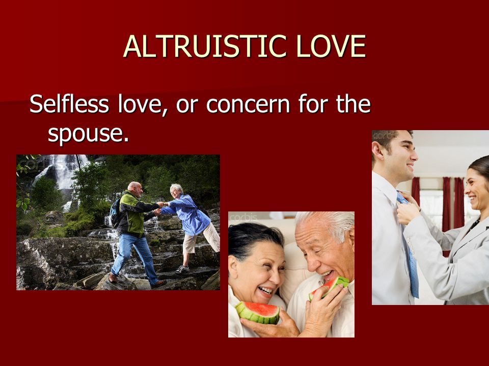 ALTRUISTIC LOVE Selfless love, or concern for the spouse.