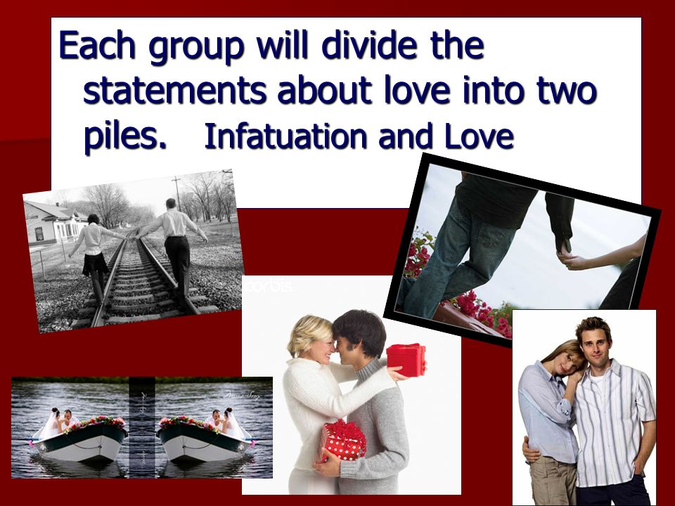 Each group will divide the statements about love into two piles