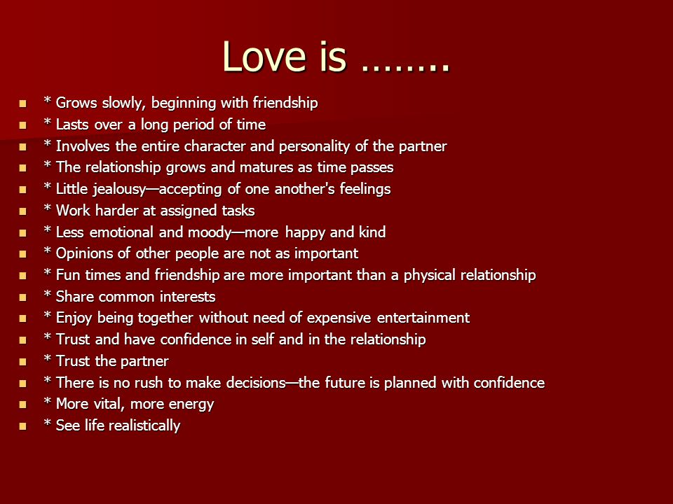 Love is …….. * Grows slowly, beginning with friendship