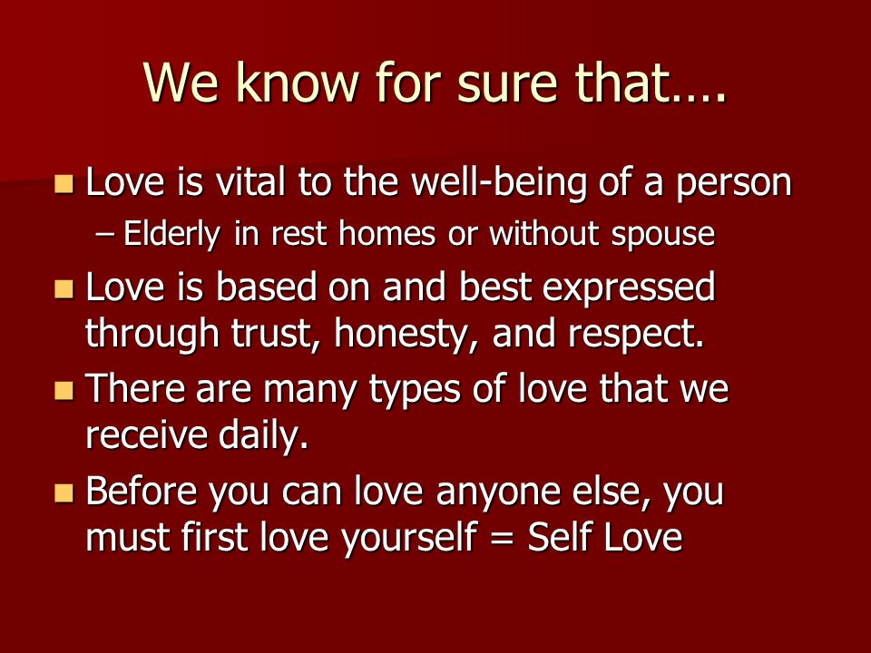 We know for sure that…. Love is vital to the well-being of a person