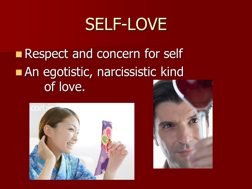 SELF-LOVE Respect and concern for self
