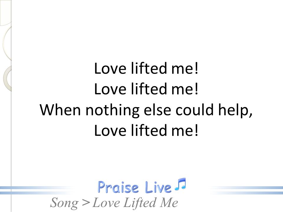 Love lifted me. Love lifted me