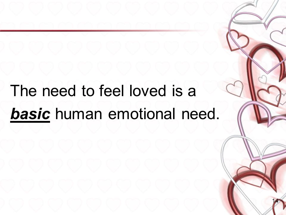 The need to feel loved is a