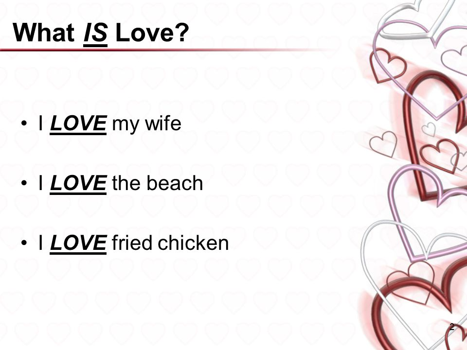 What IS Love I LOVE my wife I LOVE the beach I LOVE fried chicken