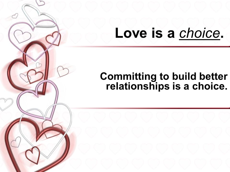 Committing to build better relationships is a choice.