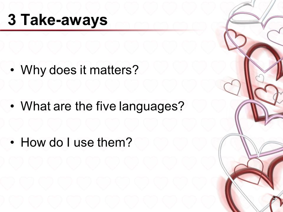 3 Take-aways Why does it matters What are the five languages