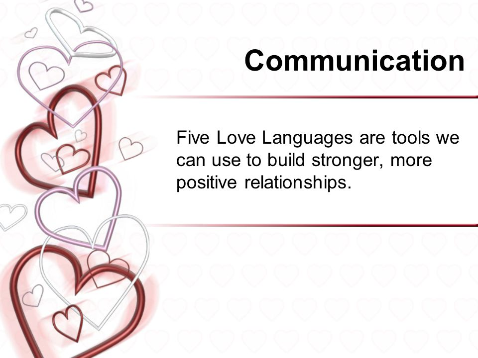 Communication Five Love Languages are tools we can use to build stronger, more positive relationships.