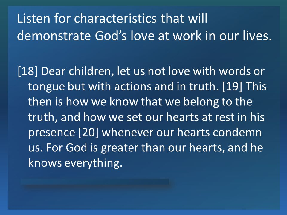 Listen for characteristics that will demonstrate God's love at work in our lives.