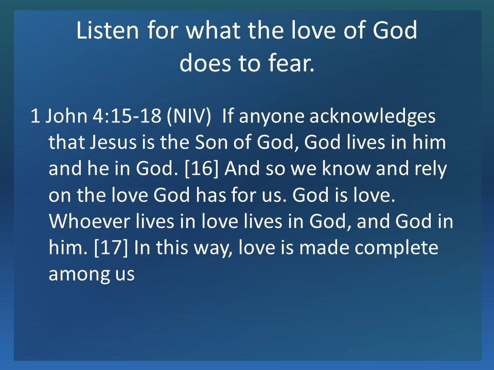 Listen for what the love of God does to fear.