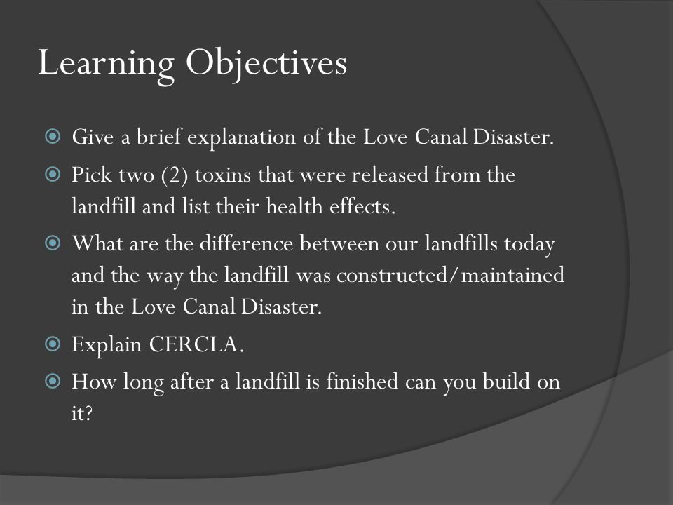 Learning Objectives Give a brief explanation of the Love Canal Disaster.